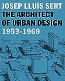 Josep Lluis Sert – The Architect of Urban Design 1953–1969