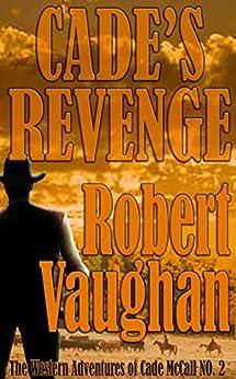 Cade's Revenge (The Western Adventures of Cade McCall Book 2) by [Robert Vaughan]