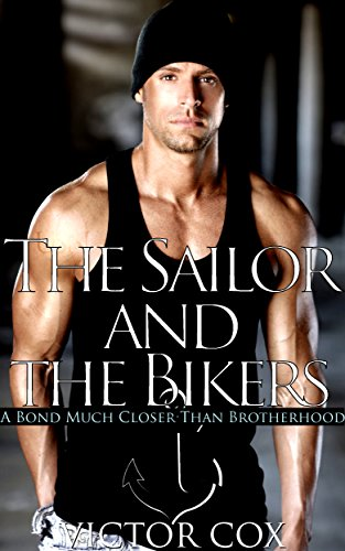 The Sailor and the Bikers: A Bond Much Closer Than Brotherhood (Gay Military and Biker Erotica MM/MMM) (English Edition)