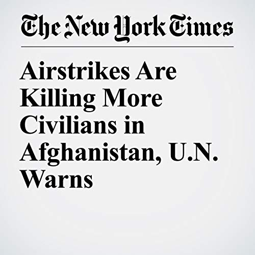 Airstrikes Are Killing More Civilians in Afghanistan, U.N. Warns copertina