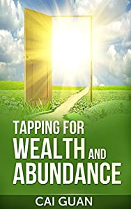 Tapping For Wealth And Abundance: Pave The Way For Wealth And Abundance To Enter Into Your Life. (English Edition)