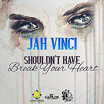 Shouldn't Have Break Your Heart - Single