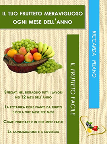 Il tuo frutteto meraviglioso ogni mese dell'anno (Il frutteto facile Vol. 2) (Italian Edition)