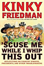 'Scuse Me While I Whip This Out: Reflections on Country Singers, Presidents, and Other Troublemakers by Kinky Friedman (2004-09-28)