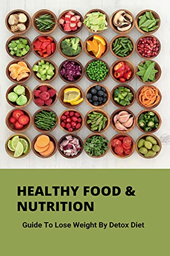 Healthy Food & Nutrition: Guide To Lose Weight By Detox Diet: Healthy Eating Habits (English Edition)