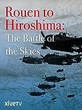 Rouen to Hiroshima: The Battle of the Skies