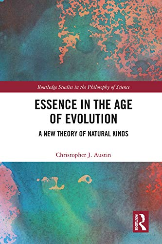 Essence in the Age of Evolution: A New Theory of Natural Kinds (Routledge Studies in the Philosophy of Science)