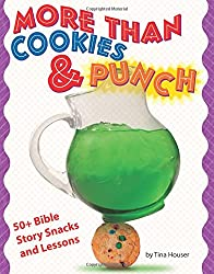 More Than Cookies & Punch: 50+ Bible Story Snacks and Lessons