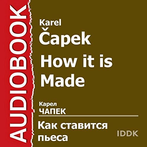 How It Is Made [Russian Edition]                   By:                                                                                                                                 Karel Capek                               Narrated by:                                                                                                                                 Boris Petker,                                                                                        Alexander Komissarov,                                                                                        Vasily Toporkov,                   and others                 Length: 54 mins     1 rating     Overall 1.0