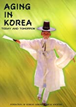 Aging in Korea: Today and Tomorrow.