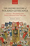 The Oxford History of Poland-Lithuania: Volume I: The Making of the Polish-Lithuanian Union, 1385-1569 (Oxford History of Early Modern Europe)