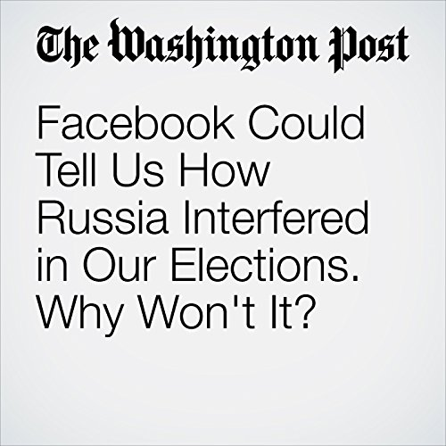 Facebook Could Tell Us How Russia Interfered in Our Elections. Why Won't It? copertina