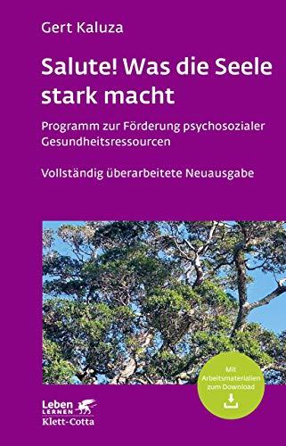 Salute! Was die Seele stark macht: Programm zur Förderung psychosozialer Gesundheitsressourcen (Leben lernen 242) (German Edition)