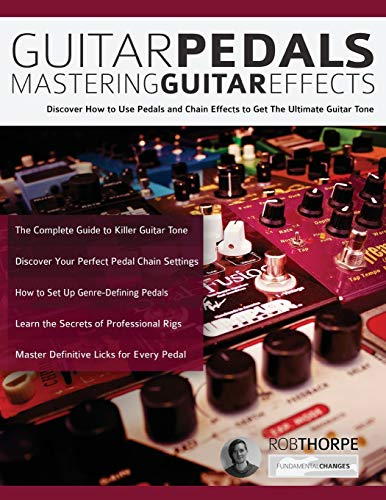 Guitar Pedals – Mastering Guitar Effects: Discover How To Use Pedals and Chain Effects To Get The Ultimate Guitar Tone (Guitar Pedals and Effects, Band 1)