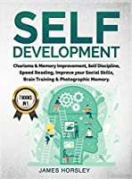 Self Development: 7 Books in 1: Charisma and Memory Improvement, Self Discipline, Speed Reading, Improve Your Social Skills, Brain Training and Photographic Memory