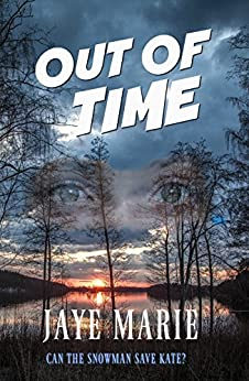 Out of Time: can the Snowman save Kate? (Jaye's Mystery Thriller Series Book 2) by [Jaye Marie]