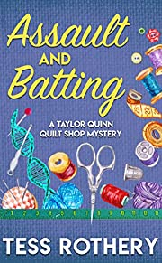 Assault and Batting: A Taylor Quinn Quilt Shop Cozy Mystery (A Taylor Quinn Quilt Shop Mystery Book 1)