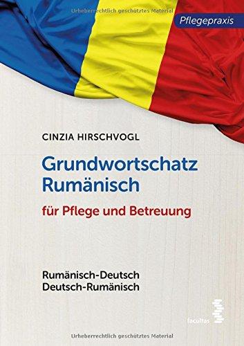 Grundwortschatz Rumänisch für Pflege und Betreuung: Rumänisch-Deutsch/Deutsch-Rumänisch