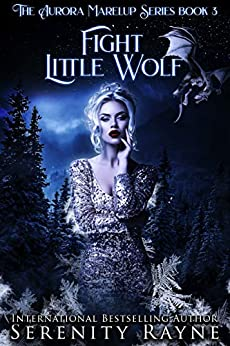 Fight Little Wolf: The Aurora Marelup Series by [Serenity Rayne]