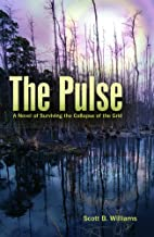 The Pulse: A Novel of Surviving the Collapse of the Grid (The Pulse Series Book 1)
