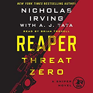Reaper: Threat Zero     A Sniper Novel              By:                                                                                                                                 Nicholas Irving,                                                                                        A. J. Tata - contributor                               Narrated by:                                                                                                                                 Brian Troxell                      Length: 9 hrs and 56 mins     Not rated yet     Overall 0.0