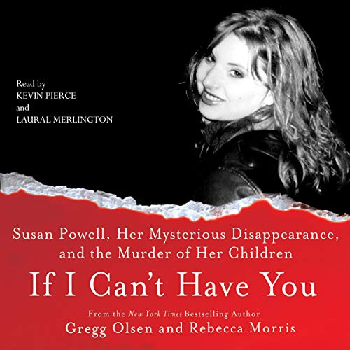 If I Can't Have You:     Susan Powell, Her Mysterious Disappearance, and the Murder of Her Children              By:                                                                                                                                 Gregg Olsen,                                                                                        Rebecca Morris                               Narrated by:                                                                                                                                 Laural Merlington,                                                                                        Kevin Pierce                      Length: 10 hrs and 34 mins     1,731 ratings     Overall 4.4