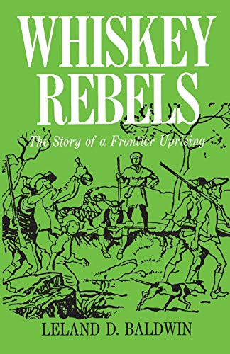 Whiskey Rebels: The Story of a Frontier Uprising (Library of Western Pennsylvania History)