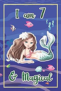 I Am 7 And Magical: Fantasy Cute Little Mermaid Journal Notebook For Gift To 7 Years Old Girls And Boys Best Birthday Gift...