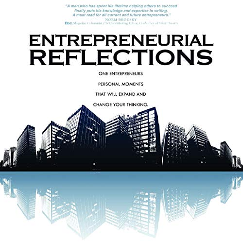 Entrepreneurial Reflections: One Entrepreneur's Personal Moments that Will Expand and Change Your Thinking cover art