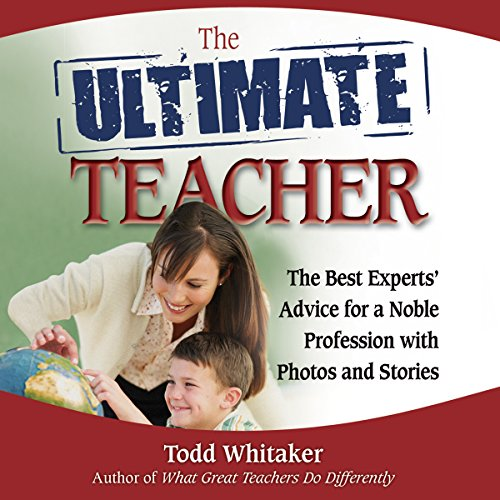 The Ultimate Teacher: The Best Experts' Advice for a Noble Profession with Photos and Stories                   By:                                                                                                                                 Todd Whitaker                               Narrated by:                                                                                                                                 Dean Sluyter                      Length: 6 hrs and 53 mins     3 ratings     Overall 4.3
