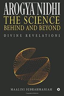 Arogya Nidhi - The Science Behind and Beyond: Divine Revelations