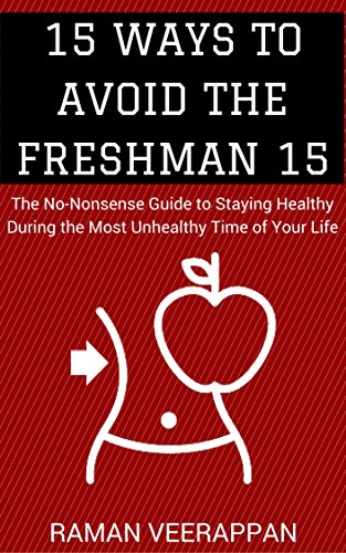15 Ways to Avoid the Freshman 15: The No-Nonsense Guide to Staying Healthy During The Most Unhealthy Time of Your Life