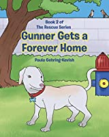 Gunner Gets a Forever Home: Book 2