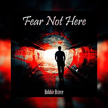 Fear Not Here