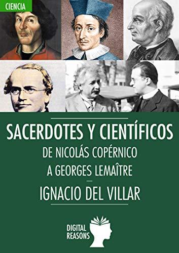 Sacerdotes y científicos: De Nicolas Copernico a Georges Lemaitre (Argumentos para el s. XXI nº 71) (Spanish Edition)