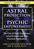 Astral Projection for Psychic Empowerment: Practical Applications of the Out-of-Body Experience