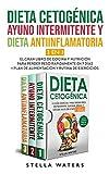 Dieta Cetogénica, Ayuno Intermitente y Dieta Antiinflamatoria: El Gran Libro de Cocina y Nutrición para Pierde Peso Rápidamente en 7 Días + Plan de Alimentación y Rutina De Ejercicios