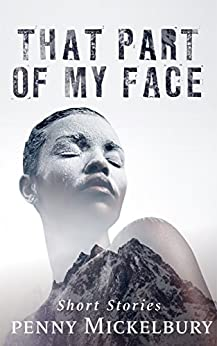 That Part of My Face: Short Stories by [Penny Mickelbury]