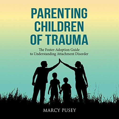 Parenting Children of Trauma The Foster Adoption Guide to Understanding Attachment Disorder product image