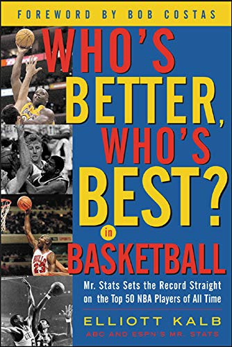 Who's Better, Who's Best in Basketball?: MR STATS Sets the Record Straight on the Top 50 NBA Players of All Time