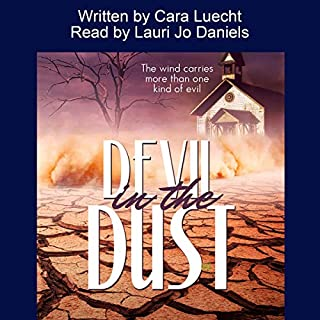 Devil in the Dust                   Written by:                                                                                                                                 Cara Luecht                               Narrated by:                                                                                                                                 Lauri Jo Daniels                      Length: 8 hrs and 50 mins     Not rated yet     Overall 0.0