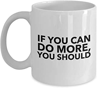 Entertainer Coffee Mug - If You Can Do More You Should - Redford Quotes Gift Idea Former Actor Movie Director Producer Businessman Fan 11 Oz