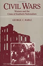 CIVIL WARS: WOMEN AND THE CRISIS OF SOUTHERN NATIONALISM (Women in American History)