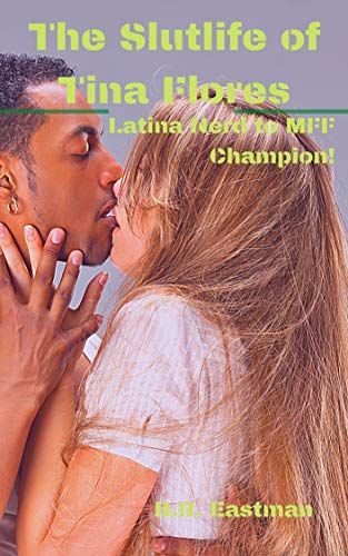 The Slutlife of Tina Flores: Latina Nerd to MFF Champion! (The Slutlife of Woman Book 16) (English Edition)