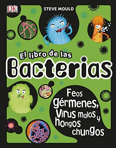 El libro de las bacterias: Feos gérmenes, virus malos y hongos chungos (Aprendizaje y desarrollo)