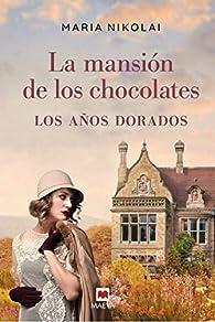 La mansión de los chocolates: Los años dorados par Maria Nikolai