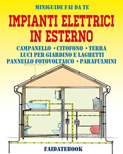 Impianti elettrici in esterno: Campanello - Citofono - Terra - Luci per giardino e laghetti - Pannello fotovoltaico - Parafulmini (Miniguide fai da te)