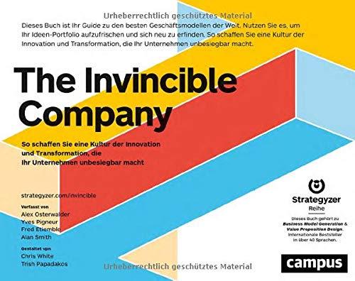 The Invincible Company: So schaffen Sie eine Kultur der Innovation und Transformation, die Ihr Unternehmen unbesiegbar macht