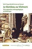 Le bambou au Viêt Nam - Une approche anthropologique et historique pour 296 pages
