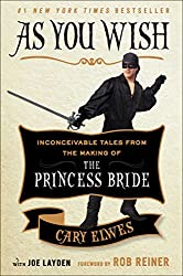 As You Wish: Inconceivable Tales from the Making of The Princess Bride, by Cary Elwes